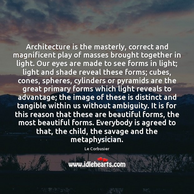 Architecture is the masterly, correct and magnificent play of masses brought together Architecture Quotes Image