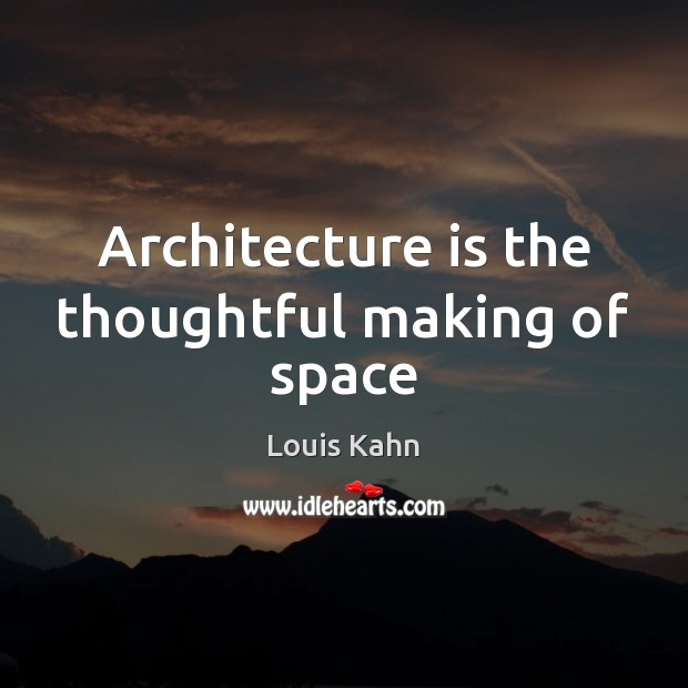 Image, Architecture is the thoughtful making of space