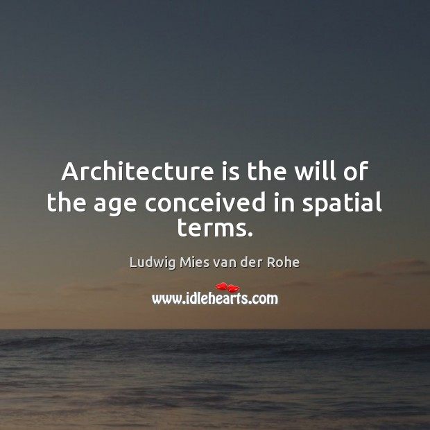 Architecture is the will of the age conceived in spatial terms. Architecture Quotes Image