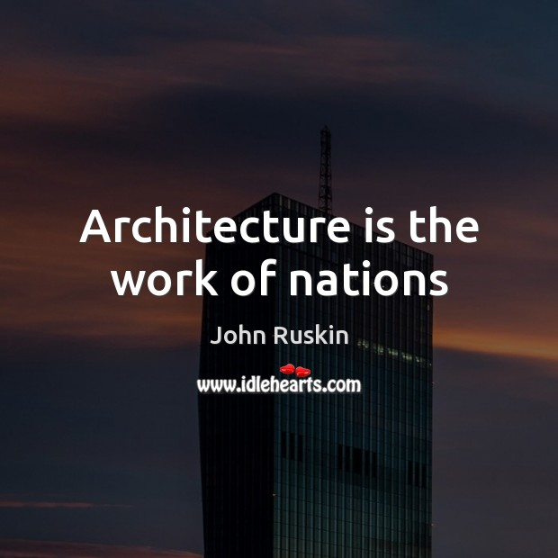 Architecture is the work of nations Architecture Quotes Image
