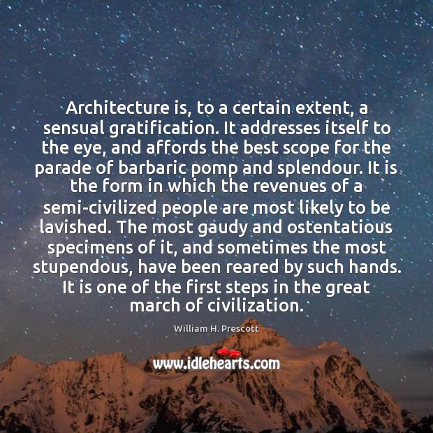 Architecture is, to a certain extent, a sensual gratification. It addresses itself Architecture Quotes Image