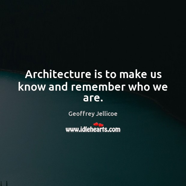 Image, Architecture is to make us know and remember who we are.