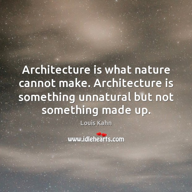 Image, Architecture is what nature cannot make. Architecture is something unnatural but not