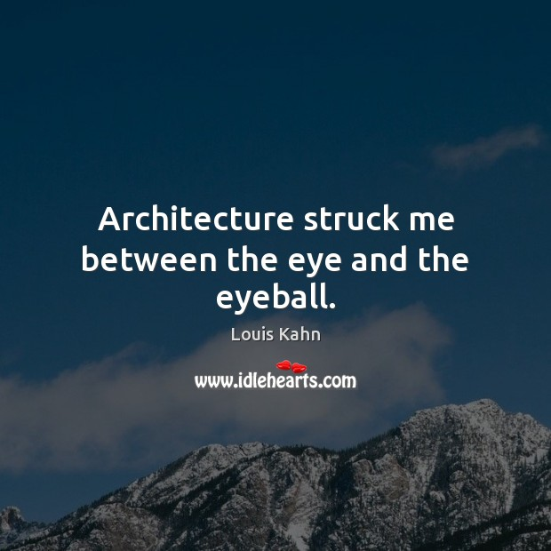 Image, Architecture struck me between the eye and the eyeball.