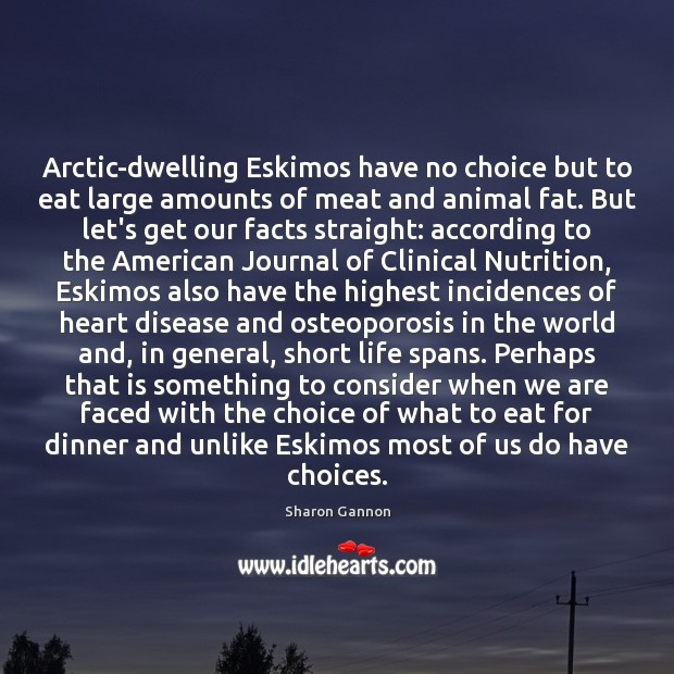 Arctic-dwelling Eskimos have no choice but to eat large amounts of meat Sharon Gannon Picture Quote