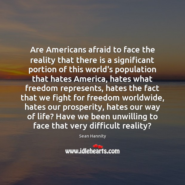 Are Americans afraid to face the reality that there is a significant Sean Hannity Picture Quote