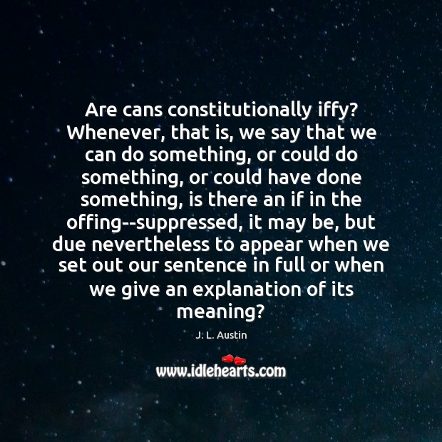 Are cans constitutionally iffy? Whenever, that is, we say that we can J. L. Austin Picture Quote