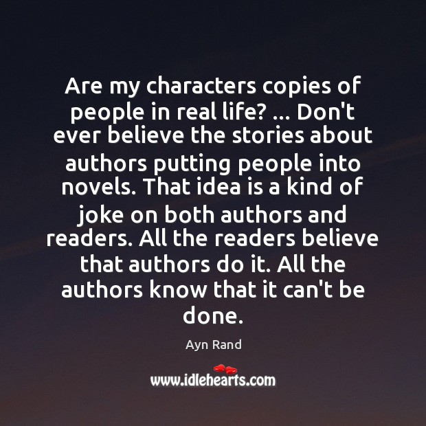 Are my characters copies of people in real life? … Don't ever believe Image