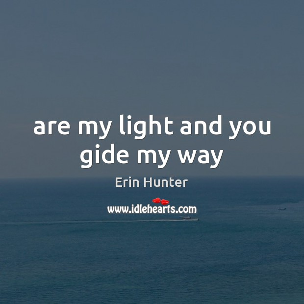 Are my light and you gide my way Erin Hunter Picture Quote