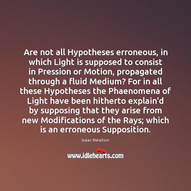 Are not all Hypotheses erroneous, in which Light is supposed to consist Image