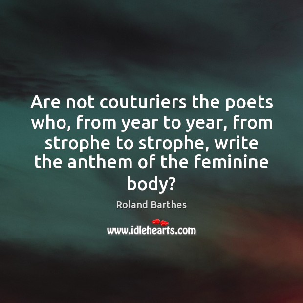 Are not couturiers the poets who, from year to year, from strophe Roland Barthes Picture Quote