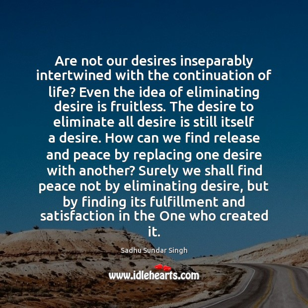 Image, Are not our desires inseparably intertwined with the continuation of life? Even