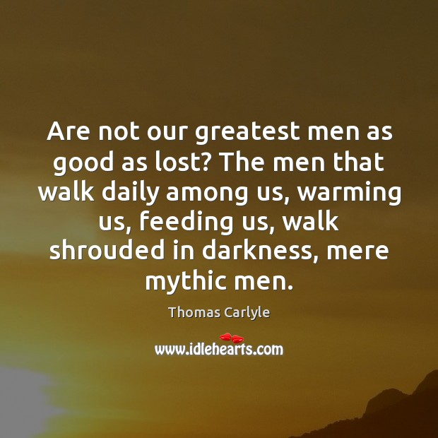 Are not our greatest men as good as lost? The men that Image