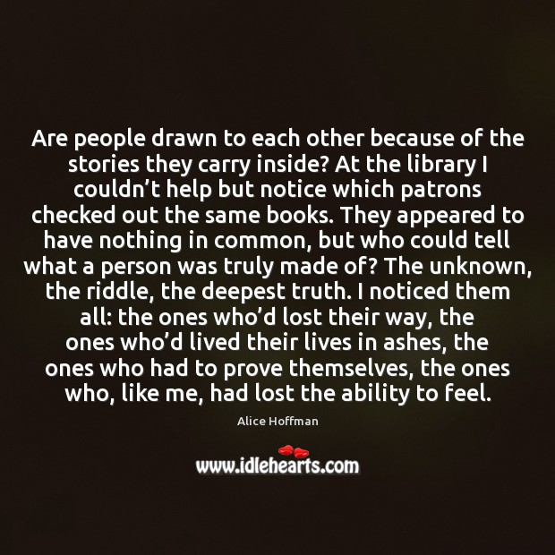 Are people drawn to each other because of the stories they carry Image