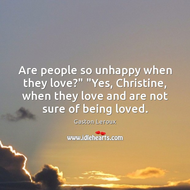 """Are people so unhappy when they love?"""" """"Yes, Christine, when they love Image"""