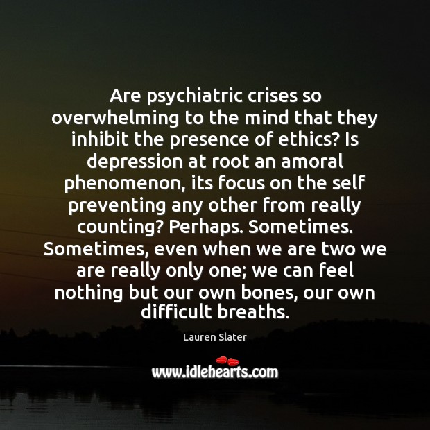 Image, Are psychiatric crises so overwhelming to the mind that they inhibit the