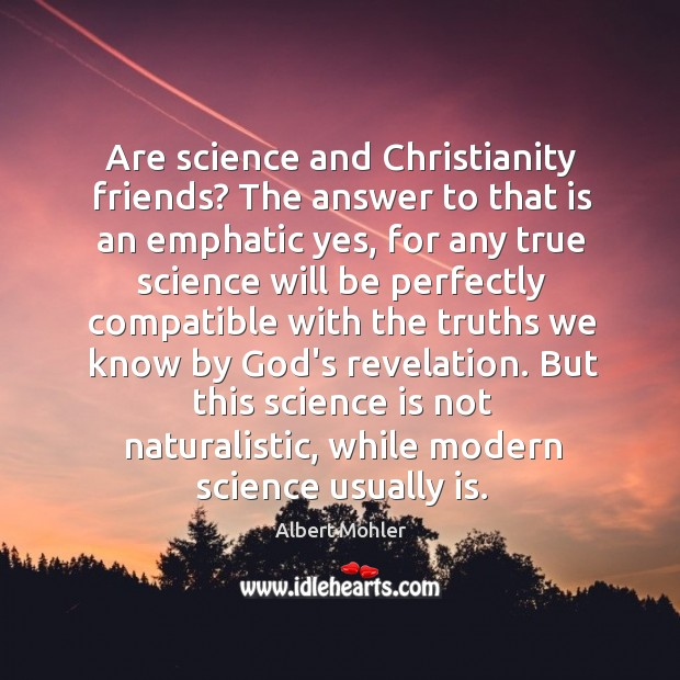 Image, Are science and Christianity friends? The answer to that is an emphatic