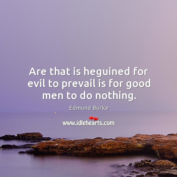 Image, Are that is heguined for evil to prevail is for good men to do nothing.