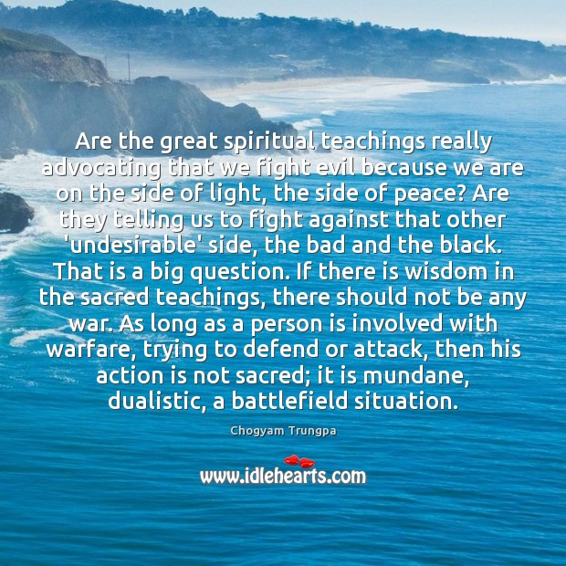Are the great spiritual teachings really advocating that we fight evil because Image