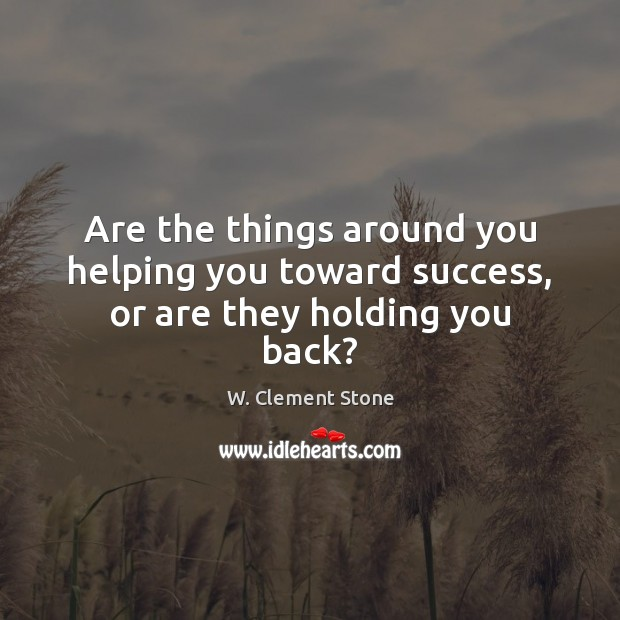 Image, Are the things around you helping you toward success, or are they holding you back?