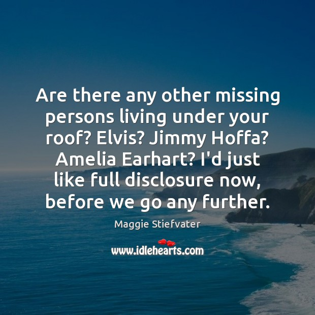 Are there any other missing persons living under your roof? Elvis? Jimmy Maggie Stiefvater Picture Quote