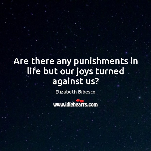 Image, Are there any punishments in life but our joys turned against us?