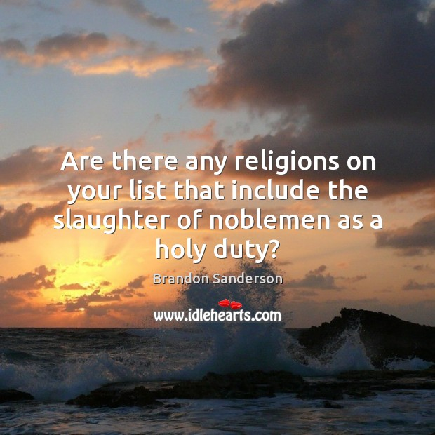 Are there any religions on your list that include the slaughter of Brandon Sanderson Picture Quote