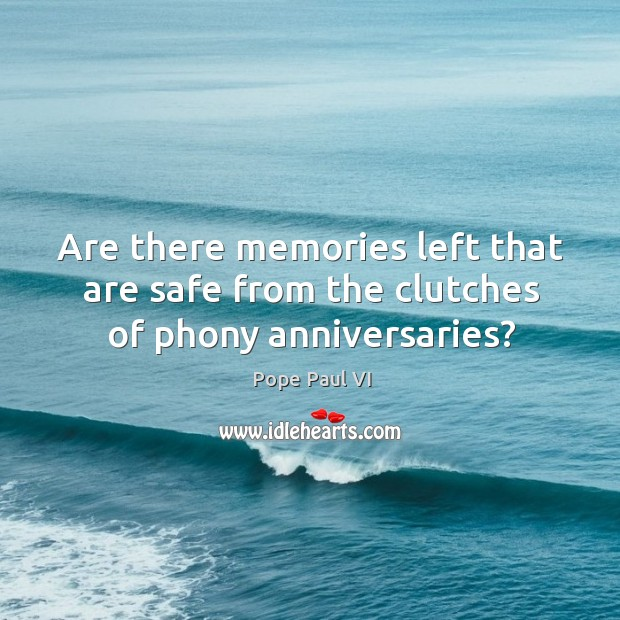 Are there memories left that are safe from the clutches of phony anniversaries? Image