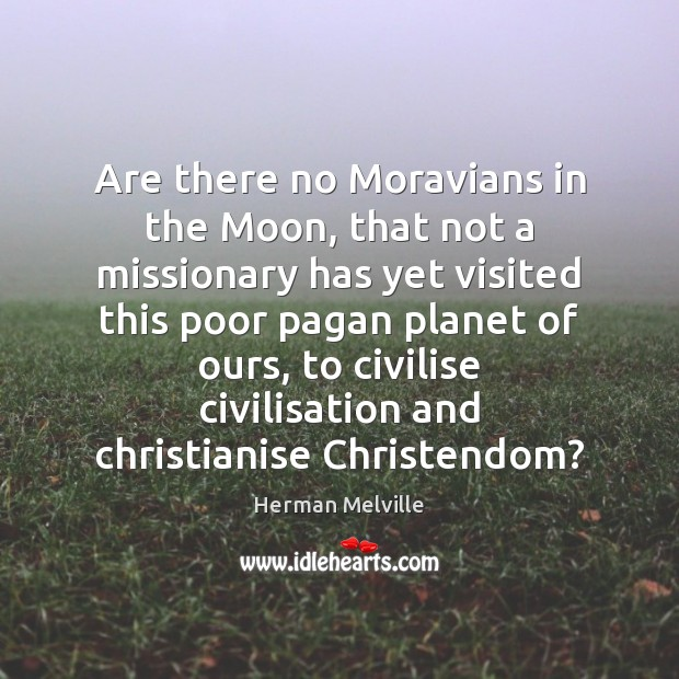 Are there no Moravians in the Moon, that not a missionary has Image