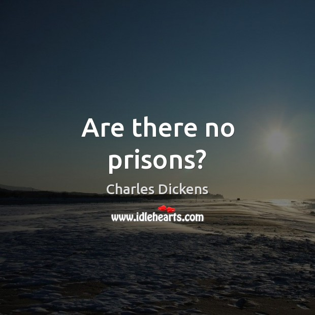 Are there no prisons? Charles Dickens Picture Quote
