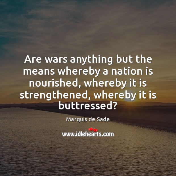 Are wars anything but the means whereby a nation is nourished, whereby Image