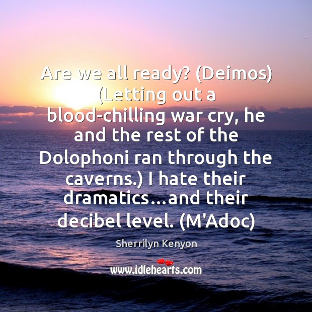 Image, Are we all ready? (Deimos) (Letting out a blood-chilling war cry, he