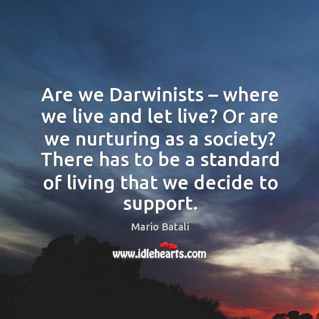 Are we darwinists – where we live and let live? or are we nurturing as a society? Mario Batali Picture Quote