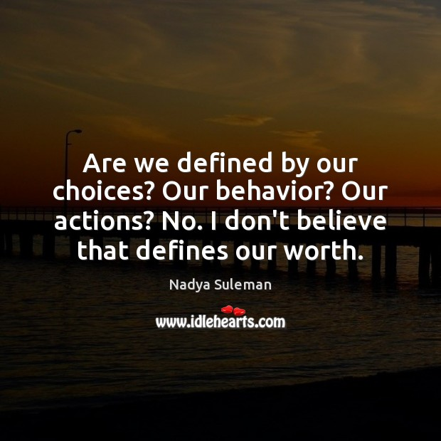 Are we defined by our choices? Our behavior? Our actions? No. I Image