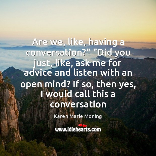 "Are we, like, having a conversation?"" ""Did you just, like, ask me Karen Marie Moning Picture Quote"