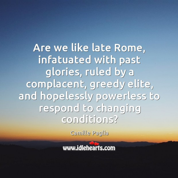 Image, Are we like late Rome, infatuated with past glories, ruled by a