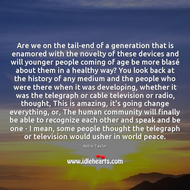 Image, Are we on the tail-end of a generation that is enamored with