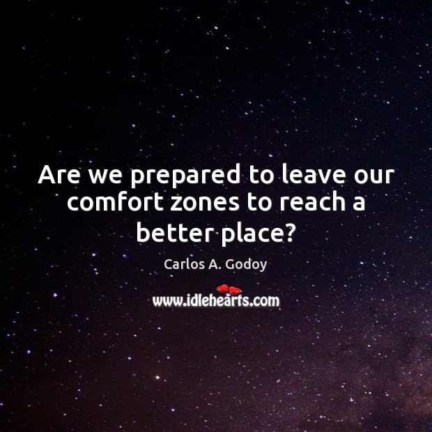 Image, Are we prepared to leave our comfort zones to reach a better place?