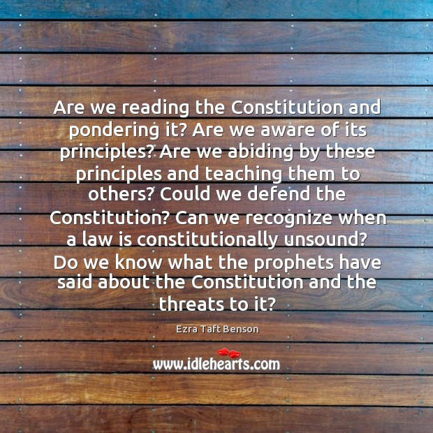 Are we reading the Constitution and pondering it? Are we aware of Image