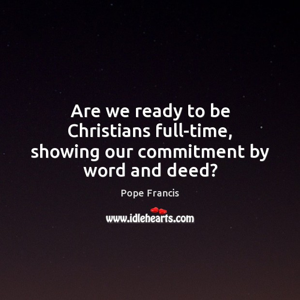 Are we ready to be Christians full-time, showing our commitment by word and deed? Image
