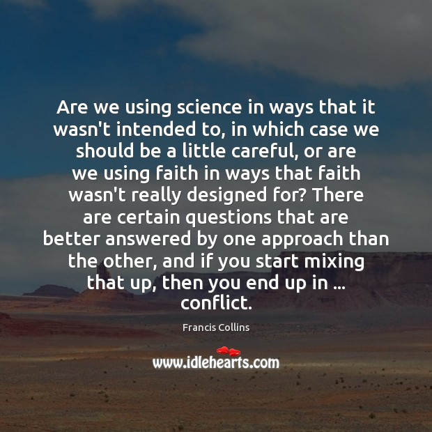 Are we using science in ways that it wasn't intended to, in Francis Collins Picture Quote