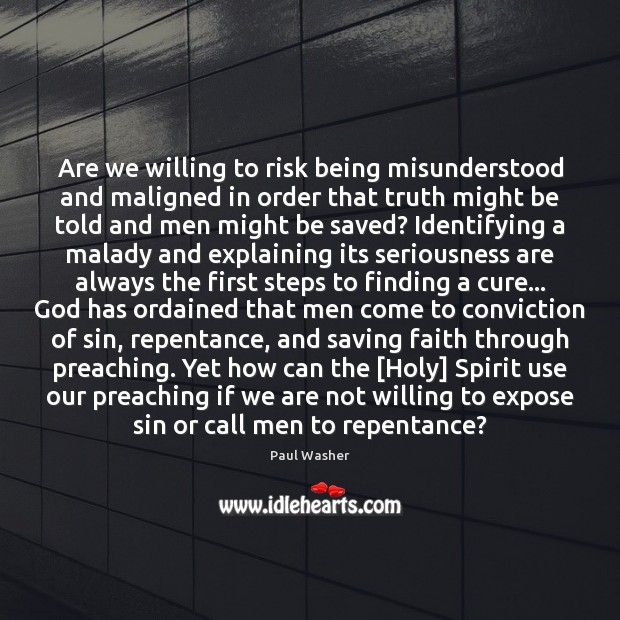 Are we willing to risk being misunderstood and maligned in order that Paul Washer Picture Quote