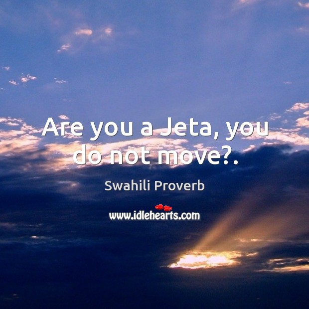 Image, Are you a jeta, you do not move?.