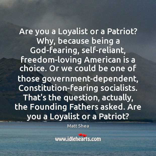 Are you a Loyalist or a Patriot? Why, because being a God-fearing, Image