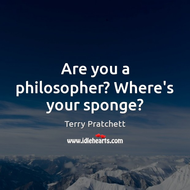 Are you a philosopher? Where's your sponge? Image