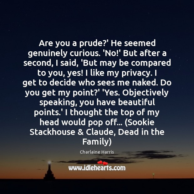 Are you a prude?' He seemed genuinely curious. 'No!' But Image
