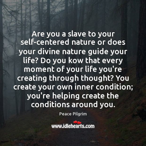 Are you a slave to your self-centered nature or does your divine Peace Pilgrim Picture Quote