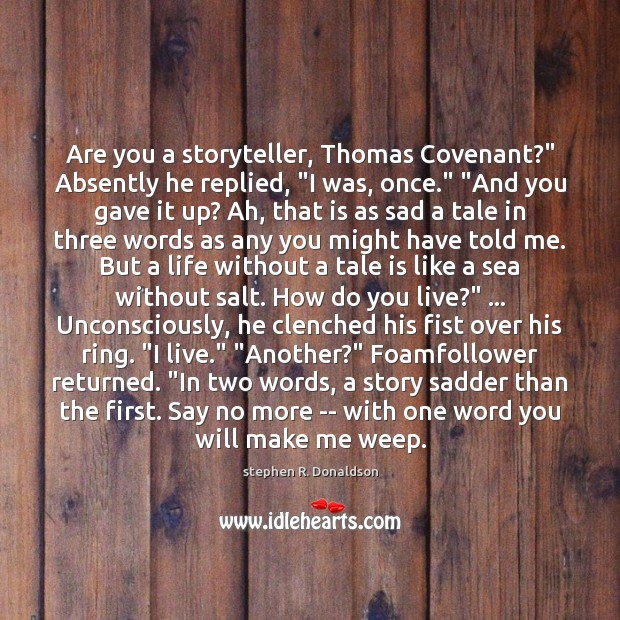 """Are you a storyteller, Thomas Covenant?"""" Absently he replied, """"I was, once."""" """" Image"""