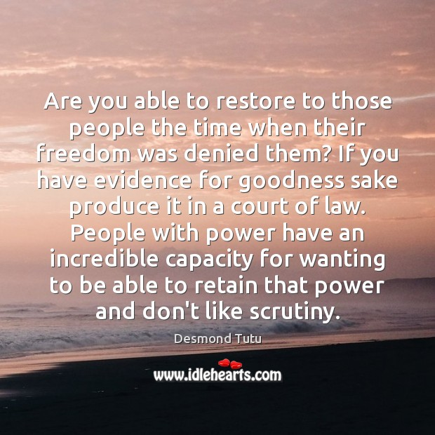 Are you able to restore to those people the time when their Desmond Tutu Picture Quote
