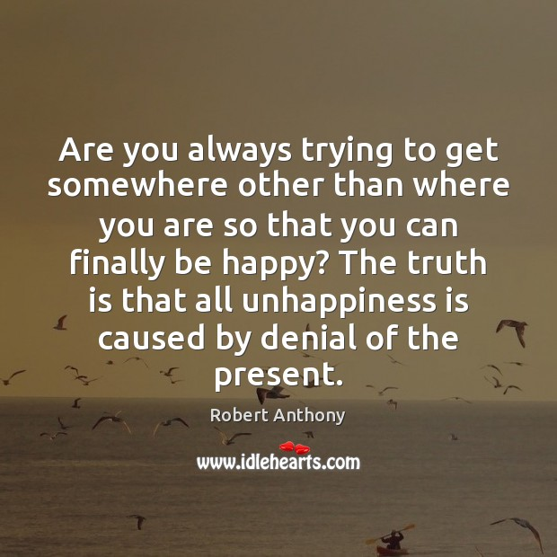 Are you always trying to get somewhere other than where you are Robert Anthony Picture Quote